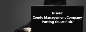 Is Your Condo Management Company Putting You at Risk?