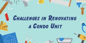 WHAT ARE THE CHALLENGES IN RENOVATING A CONDO UNIT?