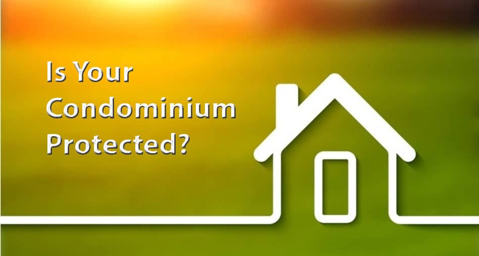 Is Your Condominium Protected? What Your Need to Know About Insuring Your Condo
