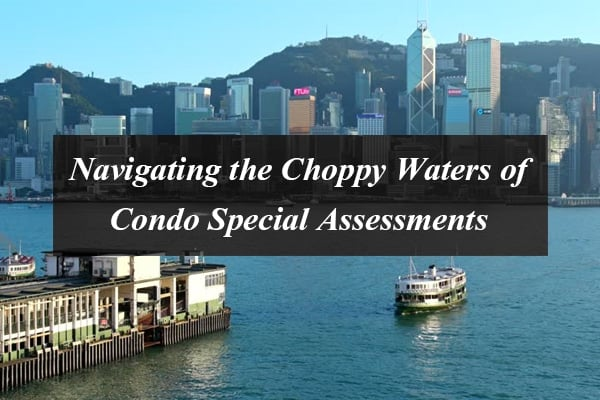 Navigating the Choppy Waters of Condo Special Assessments