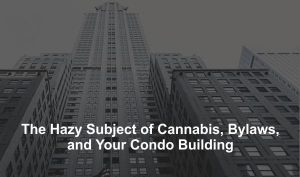 The Hazy Subject of Cannabis, Bylaws, and Your Condo Building
