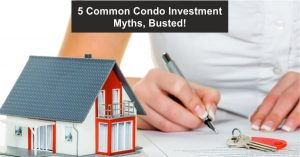 5 Common Condo Investment Myths, Busted!