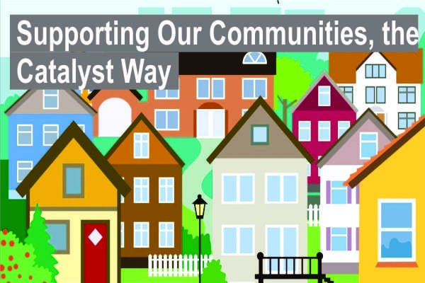 Supporting Our Communities, the Catalyst Way