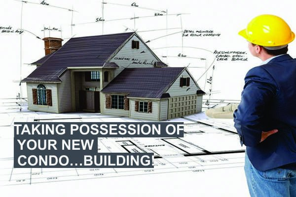Taking Possession of Your New Condo…Building!