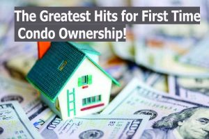 The Greatest Hits for First Time Condo Ownership!